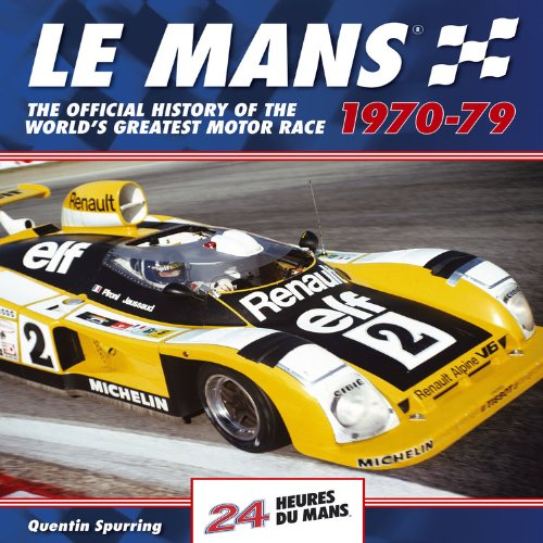 Le Mans 24 Hours 1970-79: The Official History of the World's Greatest Motor Race 1970-79 (1844255395) by Quentin Spurring