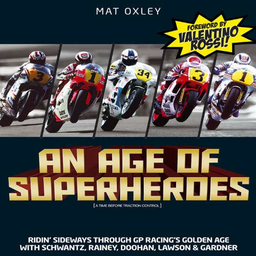 An Age of Superheroes: Ridin' Sideways through GP Racing's Golden Age with Schwantz, ...