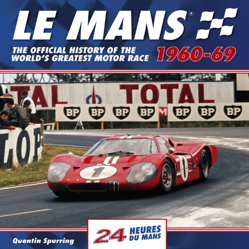 Le Mans 24 Hours 1960-69: The Official History of the World's Greatest Motor Race 1960-69 (24 Heures Du Man) (1844255840) by Quentin Spurring