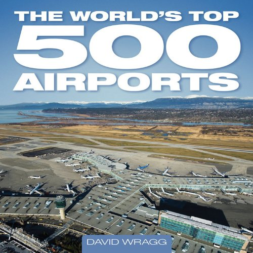 The World's Top 500 Airports: Wragg, David