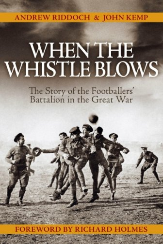9781844256563: When the Whistle Blows: The Story of the Footballers' Battalion in the Great War