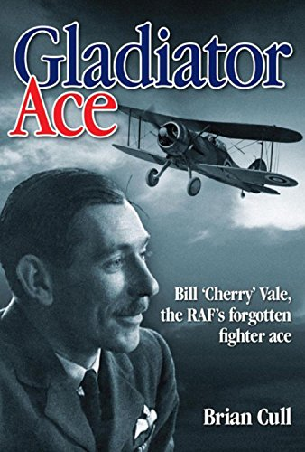 9781844256570: Gladiator Ace: Bill 'Cherry' Vale, the RAF's Forgotten Fighter Ace