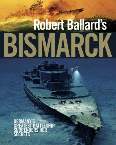 "Robert Ballard s ""Bismarck"": Germany s Greatest Battleship Surrenders Her Secrets (9781844256679) by Ballard-robert-d"