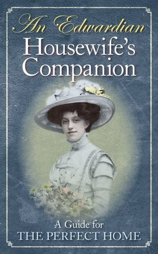 9781844258147: An Edwardian Housewife's Companion: A Guide for the Perfect Home
