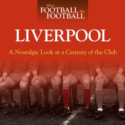 9781844258253: When Football Was Football: Liverpool: A Nostalgic Look at a Century of the Club
