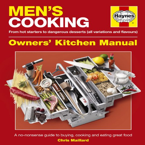 Men's Cooking: A No-Nonsense Guide to Buying,: Maillard, Chris