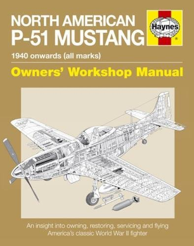 9781844258703: North American P-51 Mustang: 1940 Onwards (all marks) (Owners' Workshop Manual)