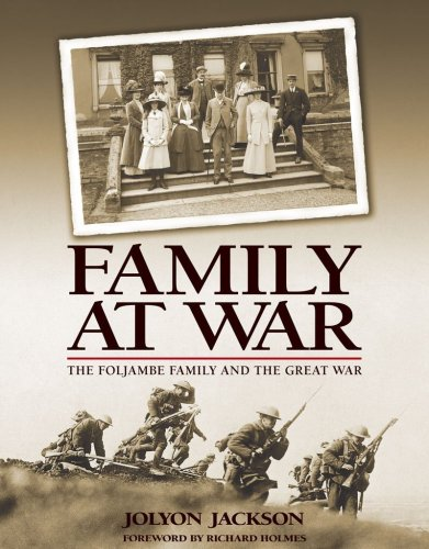 Family at War: The Foljambe Family and the Great War: Jackson, Jolyon, and Holmes, Richard (...