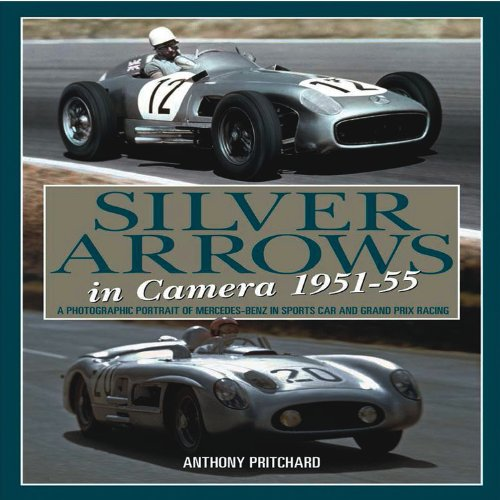 Silver Arrows in Camera 1951-55: A Photographic Portrait of Mercedes Benz in Sports Car and Grand...