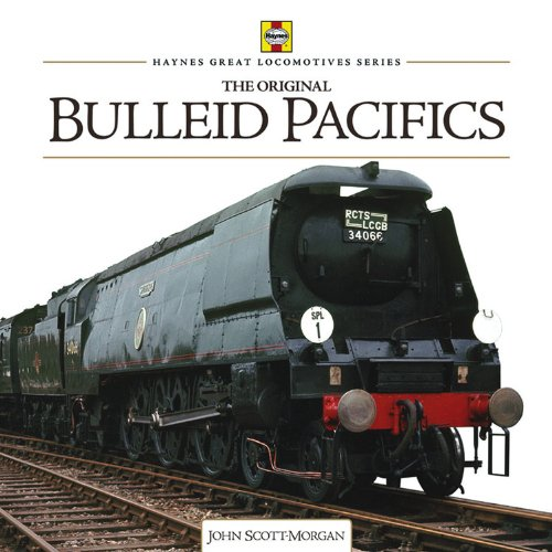 Bulleid Pacifics (Haynes Great Locomotives) (1844259544) by John Scott-Morgan