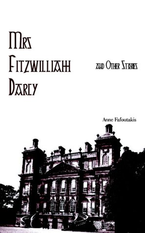 Mrs Fitzwilliam Darcy and Other Stories: Fafoutakis, Anne