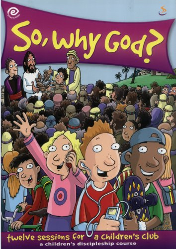 9781844272228: So, Why God?: Twelve Sessions for a Children's Club - A Children's Discipleship Course