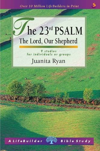 The 23rd Psalm: The Lord, Our Shepherd - 9 Studies for Individuals or Groups (Lifebuilder) (LifeBuilder Bible Study)