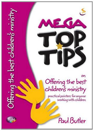 Mega Top Tips on Offering the Best Children's Ministry: Practical Pointers for Anyone Working with Children (1844275329) by Paul Butler