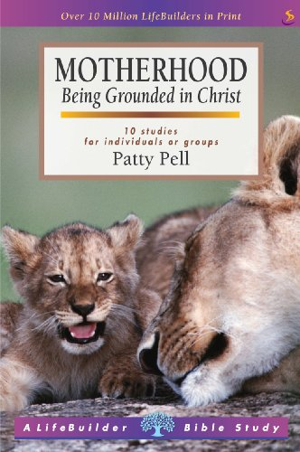 Motherhood: Being Grounded in Christ (Lifebuilder): Pell, Patty