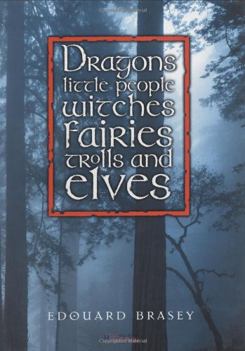 Dragons, Little People, Witches, Fairies, Trolls and: Brasey, Edouard