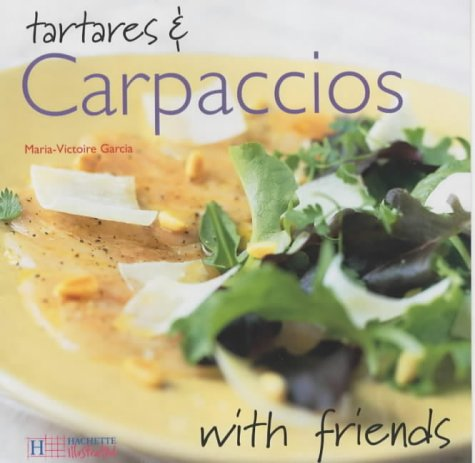 Tartares and Carpaccios (With Friends): Garcia, Marie-Victoire