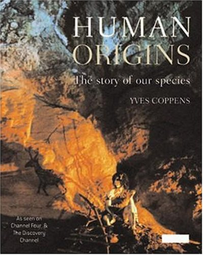 Human Origins: The Story Of Our Species (1844300951) by Yves Coppens; Nicolas Buchet; Philippe Dagneaux