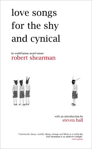 Love Songs for the Shy and Cynical Paperback: Robert Shearman