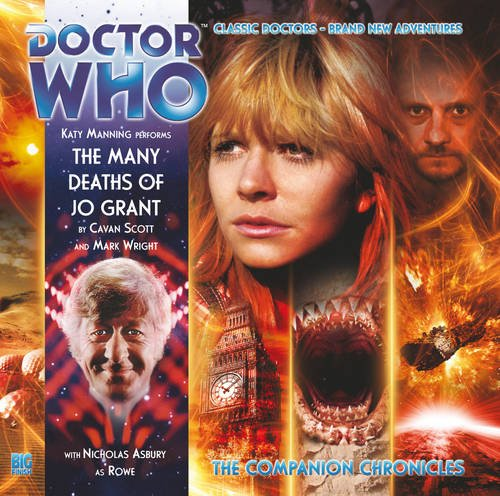 The Many Deaths of Jo Grant (Doctor Who: The Companion Chronicles, 6.04) (1844355837) by Cavan Scott; Mark Wright
