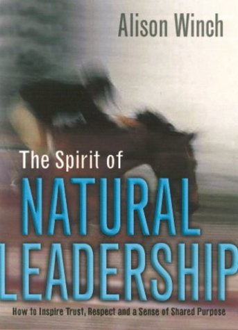 9781844390991: The Spirit of Natural Leadership: How to Inspire Trust, Respect and a Sense of Shared Purpose