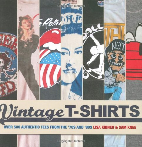 Vintage T-shirts: 500 Authentic Tees from the '70s and '80s: Kidner, Lisa, Knee, Sam