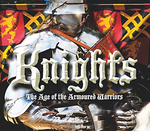 9781844420131: Knights: The Age of the Armoured Warriors
