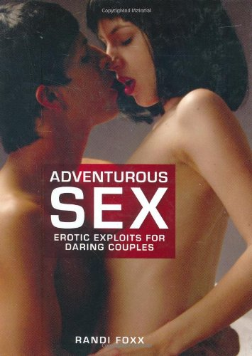 9781844420773: Adventurous Sex: Erotic Exploits for Daring Couples, Including all of the Positions from the Kama Sutra