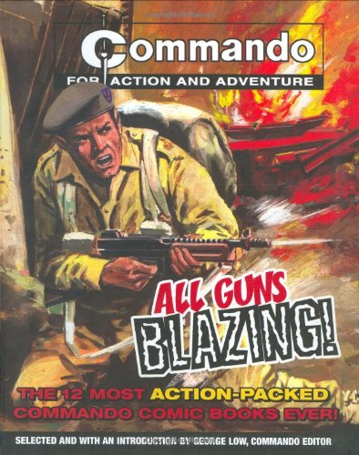 9781844422845: All Guns Blazing : The 12 Most Action-Packed Commando Comic Books