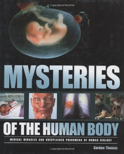 Mysteries of the Human Body: Medical Miracles and Unexplained Phenomena of Human Biology: Gordon ...