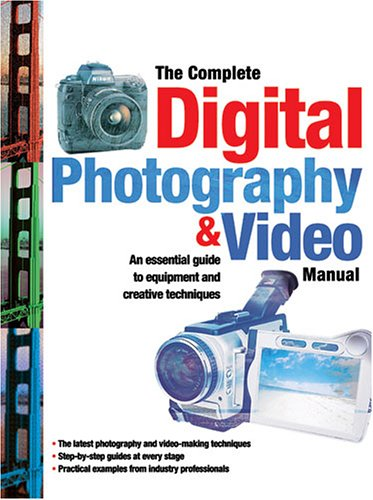 9781844423866: The Complete Digital Photography & Video Manual: An Introduction to the Equipment and Creative Techniques of Digital Photography and Video