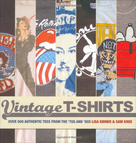 Vintage T-shirts: Over 500 Authentic Tees from the  70s and  80s 9781844424047 T-shirts have become an essential fashion and lifestyle statement. However you wear them, or whatever picture they depict or slogan they