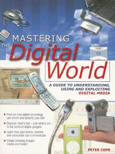 9781844424610: Mastering the Digital World: A Guide to Understanding, Using and Exploiting Digital Media