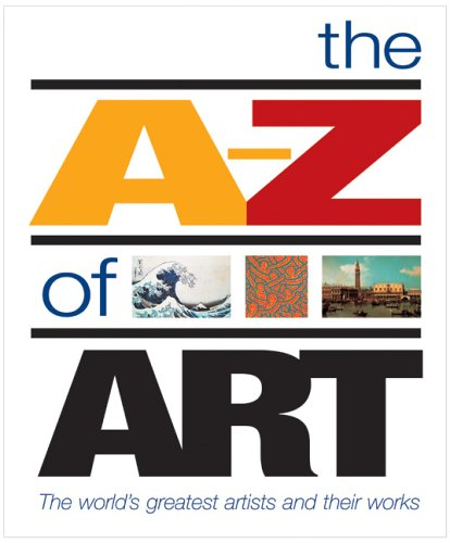9781844425020: The A-Z of Art: The World's Greatest Artists and Their Works