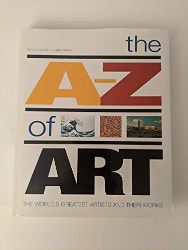 9781844425242: The A-Z of Art: The World's Greatest Artists and Their Work