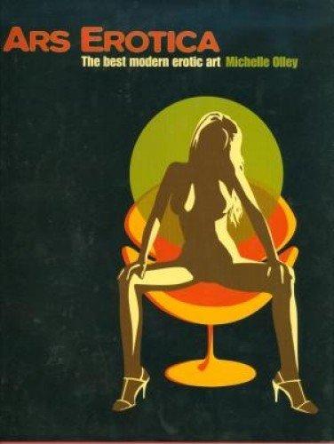 Ars Erotica: The Best Modern Erotic Art.: Olley,Michelle.