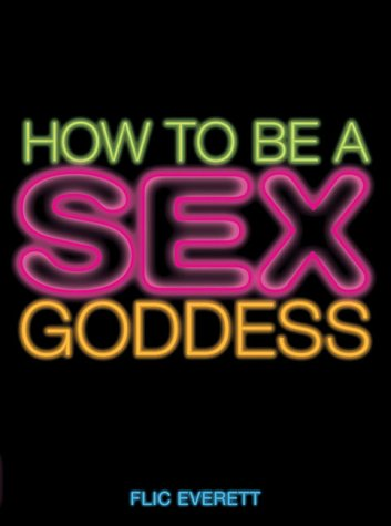 9781844425464: How to be a Sex Goddess