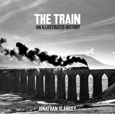 9781844425563: The train: An Illustrated History