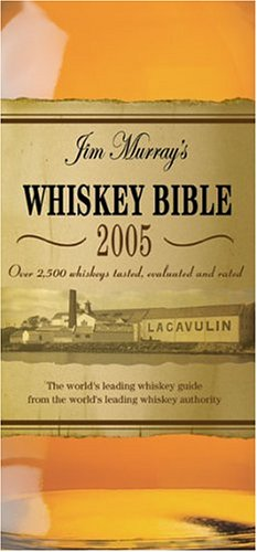 9781844426416: Jim Murray's Whiskey Bible: Over 2500 Whiskeys Tasted, Evaluated and Rated