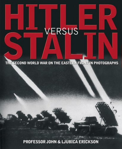 Hitler Versus Stalin: The Second World War on the Eastern Front in Photographs: Erickson, John; ...