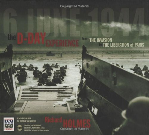 D-Day Experience - 6 June 1944: The Invasion to The Liberation Of Paris (9781844428052) by Richard Holmes