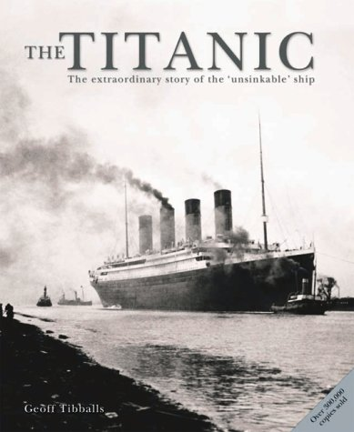 "The ""Titanic"": The Extraordinary Story of the Unsinkable Ship: Tibballs, Geoff"