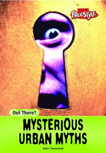 Out There? Mysterious Urban Myths Paperback (Raintree Freestyle: Out There?): John Townsend