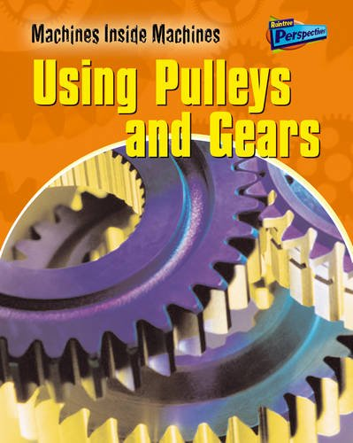 9781844436101: Pulleys and Gears (Raintree Perspectives: Machines Inside Machines) (Raintree Perspectives: Machines Inside Machines)