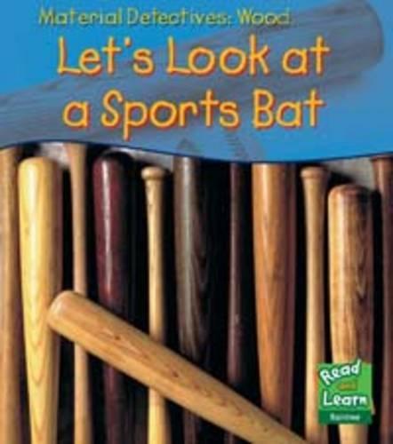 Wood: Let's Look at a Sports Bat: Royston, Angela