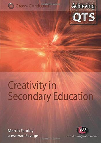 9781844450732: Creativity in Secondary Education (Achieving QTS Cross-Curricular Strand Series)