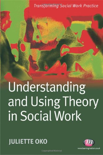 9781844451395: Understanding and Using Theory in Social Work (Transforming Social Work Practice Series)