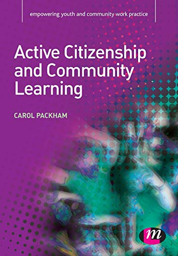 Active Citizenship and Community Learning (Empowering Youth and Community Work Practice): Packham, ...