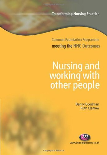 Nursing and Working with Other People (Transforming Nursing Practice) (9781844451616) by Goodman, Benny; Clemow, Ruth