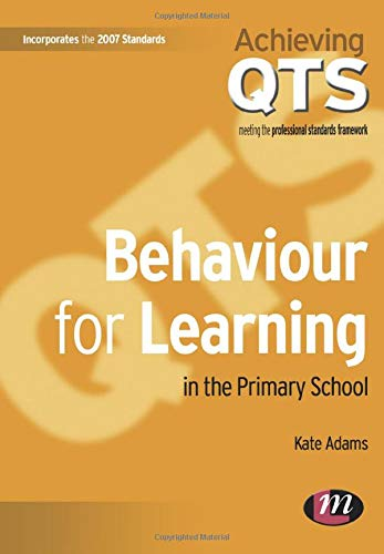 Behaviour for Learning in the Primary School (Achieving QTS): Adams, Kate